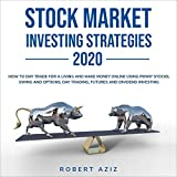 Stock Market Investing Strategies 2020: How to Day Trade for a Living and Make Money Online Using Penny Stocks, Swing and Options, Day Trading, Futures and Dividend Investing