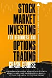 Stock Market Investing for Beginners and Options Trading Crash Course: Master Like an Intelligent Investor the Stocks, ETFs, Bonds, Futures, Forex and ... Leverage Your Capital with Options Trading